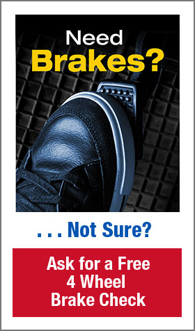 Need Brakes? Ask for a Free 4 Wheel Brake Check.